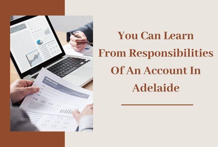 You Can Learn FromResponsibilities Of An Account In Adelaide