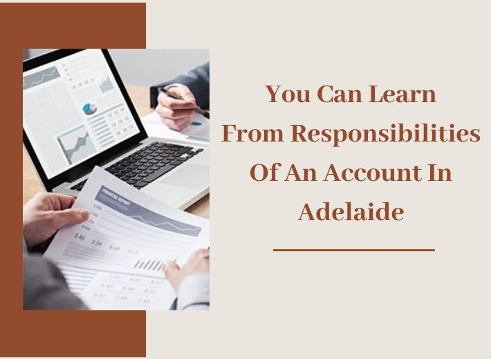 You Can Learn From Responsibilities Of An Account In Adelaide